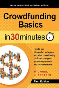 Michael's book: Crowdfunding Basics In 30 Minutes: How to use Kickstarter, Indiegogo, and other crowdfunding platforms to support your entrepreneurial and creative dreams