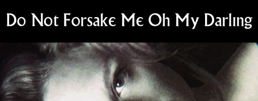 final Do Not Forsake Me Oh My Darling songs, new video